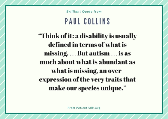 But autism … is as much about what is abundant as what is missing, an over-expression of the very traits that make our species unique.