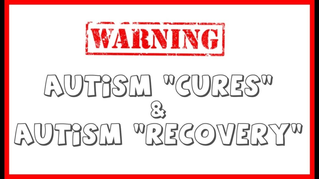 Beware: Autism Cures & Recovery
