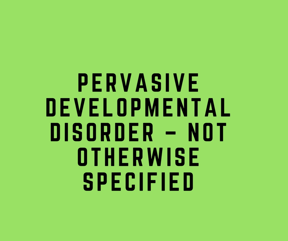 Pervasive Developmental Disorder – Not Otherwise Specified