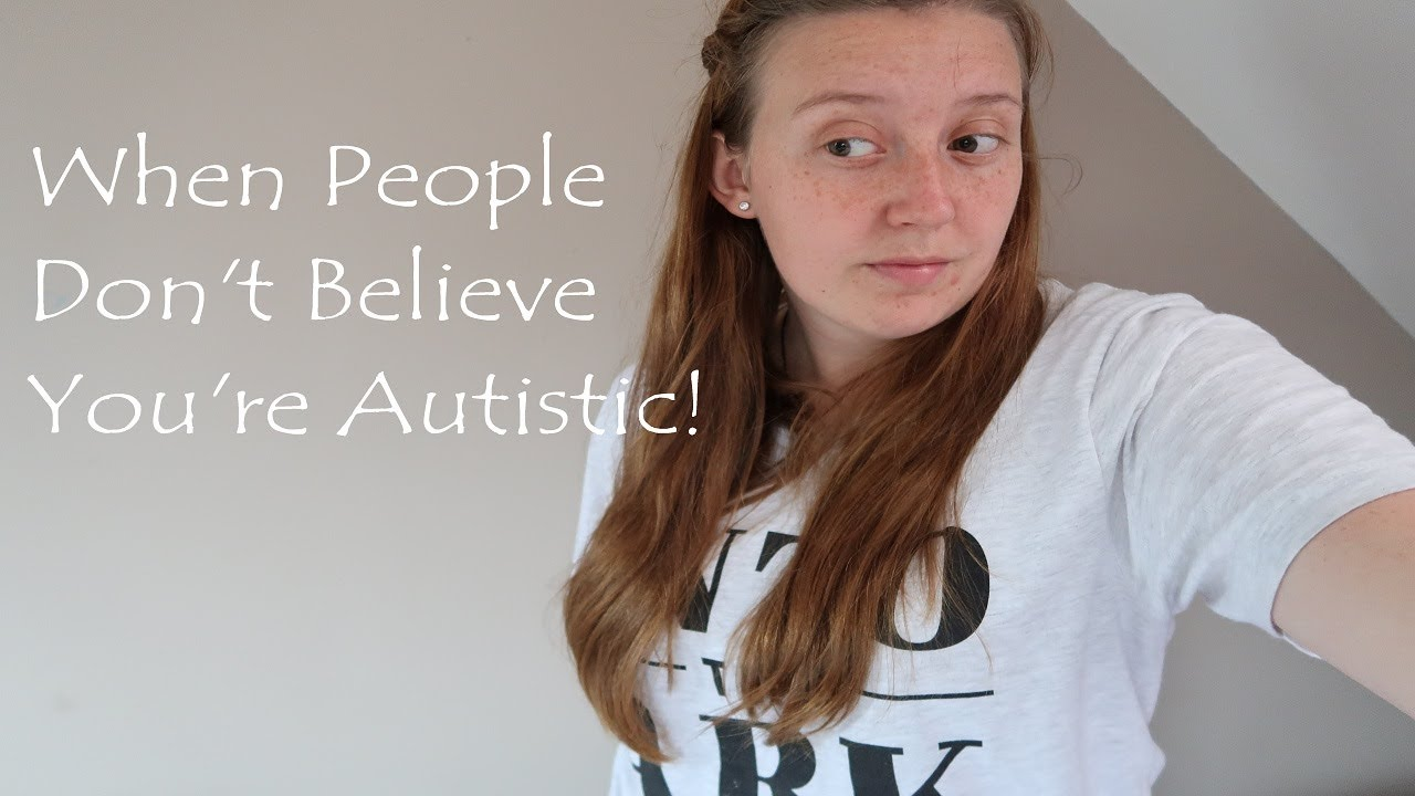 What Does It Mean To Look Autistic >> You Don T Look Autistic What To Do When Somebody Does Not Believe